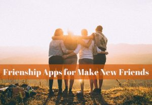 Frienship Apps for Make New Friends